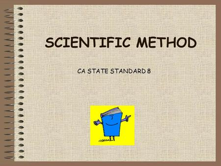 SCIENTIFIC METHOD CA STATE STANDARD 8.
