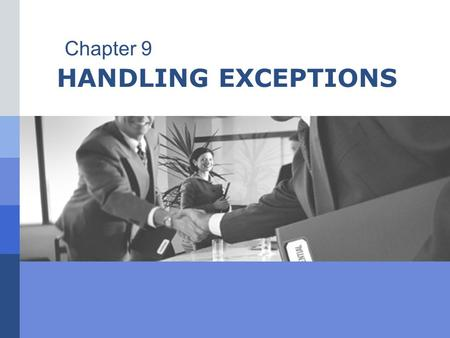 <strong>HANDLING</strong> EXCEPTIONS Chapter 9. Outline  Learn about the limitations of traditional error-<strong>handling</strong> methods  Throw exceptions  Use try blocks  Catch.