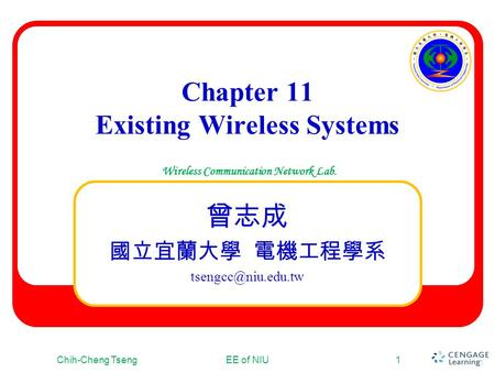 Wireless Communication Network Lab. Chapter 11 Existing Wireless <strong>Systems</strong> 曾志成 國立宜蘭大學 電機工程學系 Chih-Cheng TsengEE of NIU1.