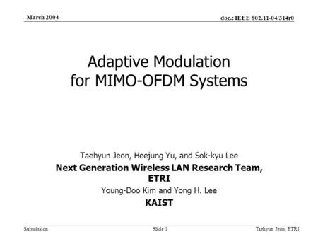 Doc.: IEEE 802.11-04/314r0 Submission March 2004 Taehyun Jeon, ETRISlide 1 Adaptive Modulation for MIMO-OFDM Systems Taehyun Jeon, Heejung Yu, and Sok-kyu.