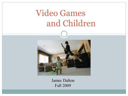 Video <strong>Games</strong> and Children James Dalton Fall 2009. Separate from traditional media They are separate from television or movies because they allow players.