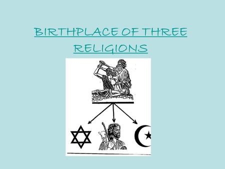 BIRTHPLACE OF THREE RELIGIONS. Religious Center 3 Religions: -Judaism, Christianity, Islam all started in SW Asia (The Middle East) Jerusalem (located.