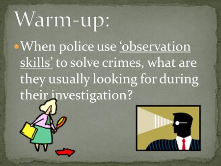 When police use 'observation skills' to solve crimes, what are they usually looking for during their investigation?