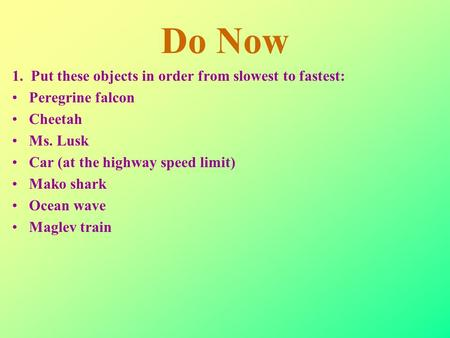 Do Now 1. Put these objects in order from slowest to fastest: