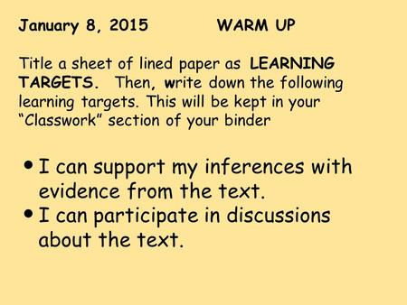 "January 8, 2015 WARM UP Title a sheet of lined paper as LEARNING TARGETS. Then, write down the following learning targets. This will be kept in your ""Classwork"""