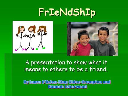 A presentation to show what it means to others to be a friend.