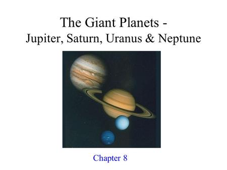 <strong>The</strong> Giant <strong>Planets</strong> - Jupiter, Saturn, Uranus & Neptune Chapter 8.
