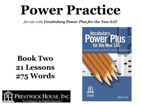 Power Plus Vocabulary Preparing for the SAT, increasing diction, and