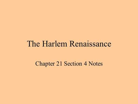 The Harlem Renaissance Chapter 21 Section 4 Notes.