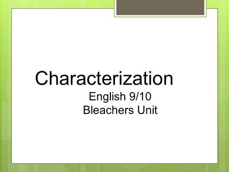 Characterization English 9/10 Bleachers Unit. Definitions Characterization is the process by which the author reveals the personality of the characters.