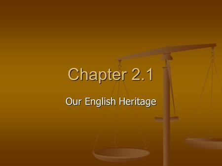 Chapter 2.1 Our English Heritage.