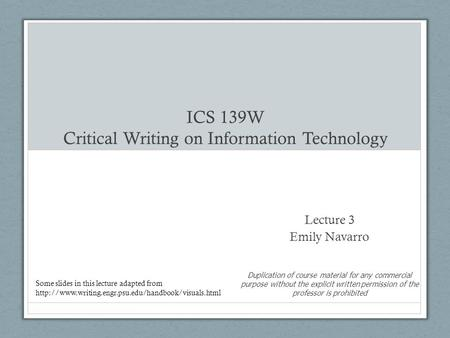 <strong>ICS</strong> 139W Critical Writing on Information Technology Lecture 3 Emily Navarro Duplication of course material for any commercial purpose without the explicit.