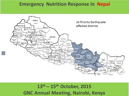 1 Emergency Nutrition Response <strong>in</strong> <strong>Nepal</strong> 13 th – 15 th October, <strong>2015</strong> GNC Annual Meeting, Nairobi, Kenya 14 Priority <strong>Earthquake</strong> affected districts.