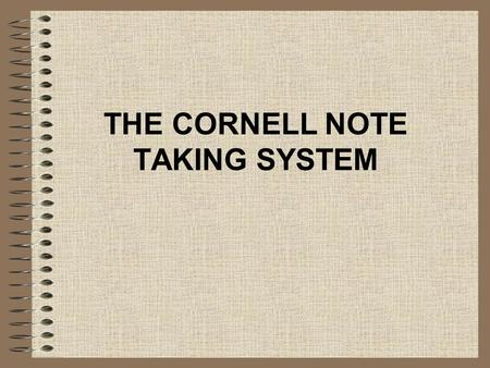 THE CORNELL NOTE TAKING SYSTEM. Step #1: Create the format and the headings.