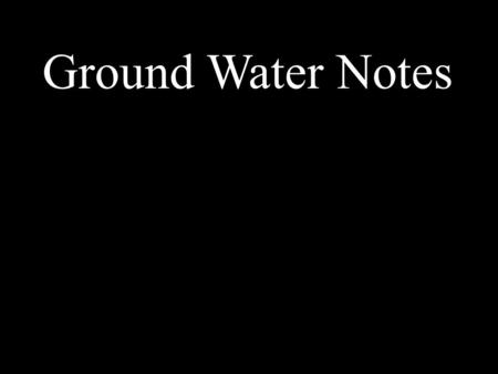 Ground Water Notes. I like science. Water Table The spaces between the grains are filled with air. The spaces between the grains are filled with water.