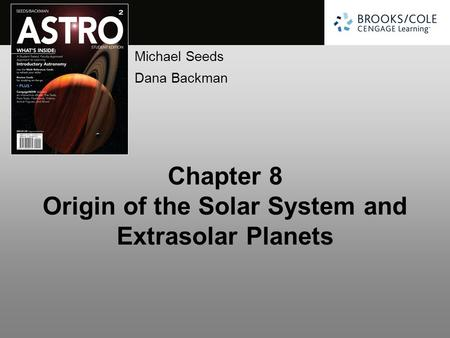 Michael Seeds Dana Backman Chapter 8 Origin <strong>of</strong> the Solar System and Extrasolar Planets.