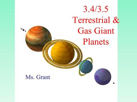 3.4/3.5 Terrestrial & Gas Giant <strong>Planets</strong> Ms. Grant.