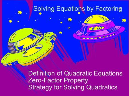 Solving Equations by Factoring Definition of Quadratic Equations Zero-Factor Property Strategy for Solving Quadratics.