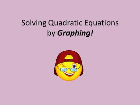 Solving Quadratic Equations by Graphing!. Quadratic functions vs. Quadratic equations Quadratic fxns are written in the following form f(x) = ax² + bx.