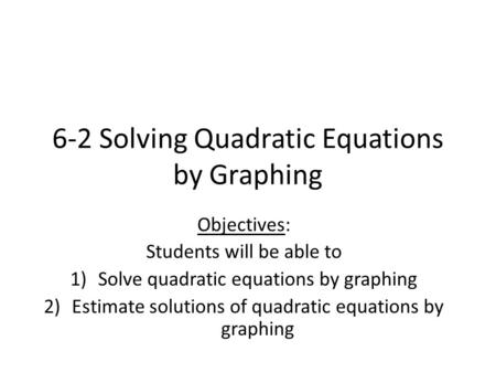 6-2 Solving Quadratic Equations by Graphing
