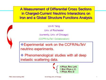 FNAL Users meeting, 2002Un-ki Yang, Univ. of Chicago1 A Measurement of Differential Cross Sections in Charged-Current Neutrino Interactions on Iron and.