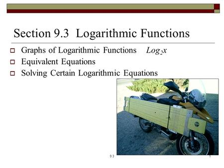 Section 9.3 Logarithmic Functions  Graphs of Logarithmic Functions Log 2 x  Equivalent Equations  Solving Certain Logarithmic Equations 9.31.