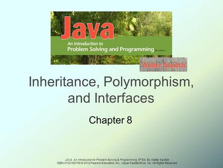 <strong>JAVA</strong>: An Introduction to Problem Solving & Programming, 6 th Ed. By Walter Savitch ISBN 0132162709 © 2012 Pearson Education, Inc., Upper Saddle River,
