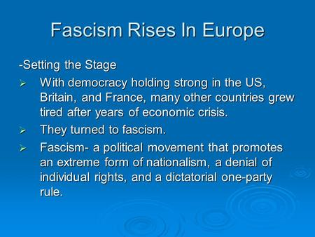 Fascism <strong>Rises</strong> In Europe -Setting the Stage  With democracy holding strong in the US, Britain, and France, many other countries grew tired after years.