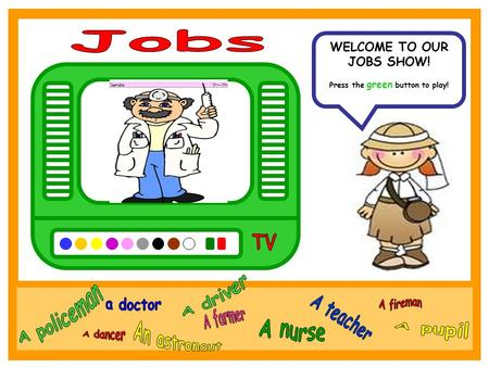 WELCOME TO OUR JOBS SHOW! Press the green button to play!