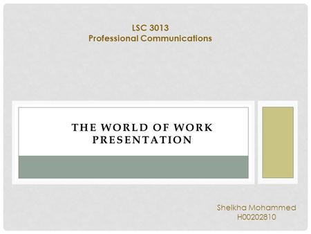 LSC 3013 Professional Communications THE WORLD <strong>OF</strong> WORK PRESENTATION Sheikha Mohammed H00202810.
