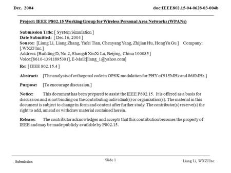 Dec. 2004 doc:IEEE802.15-04-0628-03-004b Slide 1 Submission Liang Li, WXZJ Inc. Project: IEEE P802.15 Working Group for Wireless Personal Area Networks.