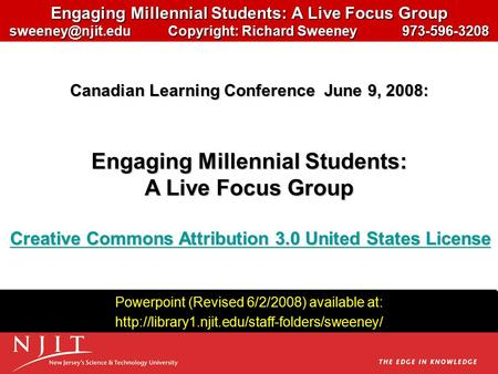 Engaging Millennial Students: A <strong>Live</strong> Focus Group Copyright: Richard Sweeney 973-596-3208 Powerpoint (Revised 6/2/2008) available at: