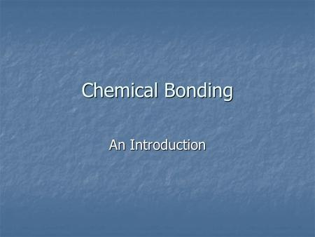 Chemical Bonding An Introduction. Chemical Bonds A mutual electrical attraction between the nuclei and valence electrons of different atoms that bonds.