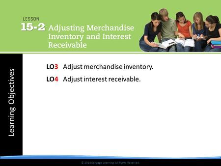 © 2014 Cengage Learning. All Rights Reserved. Learning Objectives © 2014 Cengage Learning. All Rights Reserved. LO3 Adjust merchandise inventory. LO4 Adjust.