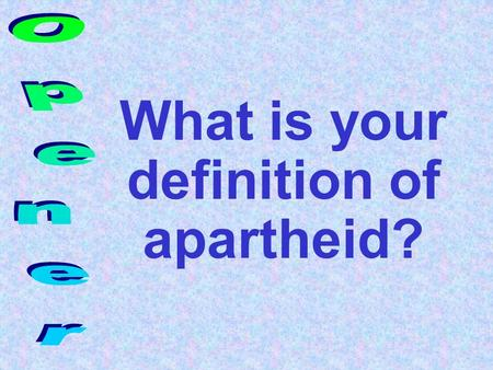 What is your definition of apartheid?. What is segregation? Give an example of segregation.