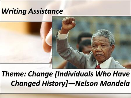 Writing Assistance Theme: Change [Individuals Who Have Changed History]—Nelson Mandela.