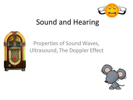 Sound and Hearing Properties of Sound Waves, Ultrasound, The Doppler Effect.