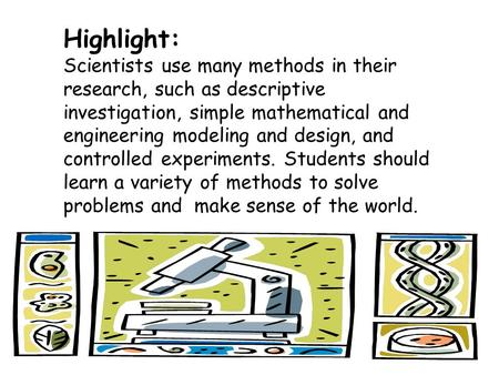 Highlight: Scientists use many methods in their research, such as descriptive investigation, simple mathematical and engineering modeling and design, and.