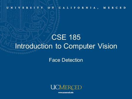 CSE 185 Introduction to Computer Vision Face <strong>Detection</strong>.