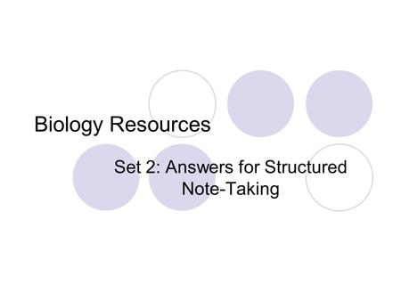 Biology Resources Set 2: Answers <strong>for</strong> Structured Note-Taking.