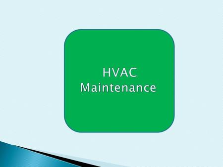 1-1-Why Maintenance HVAC ? Increases equipment life & reliability Reduces size & scale & number of repairs Lowers maintenance costs through better.