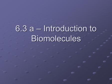 6.3 a – Introduction to Biomolecules. What is an organic compound? What is so special about Carbon? Compounds containing C, H, O and often N, P, & S.