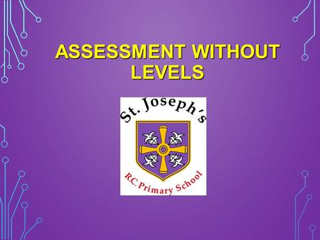 ASSESSMENT WITHOUT LEVELS ASSESSMENT WITHOUT LEVELS.
