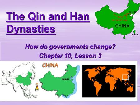 The Qin and Han Dynasties How do governments change? Chapter 10, Lesson 3.
