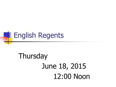 Thursday June 18, 2015 12:00 Noon English Regents.