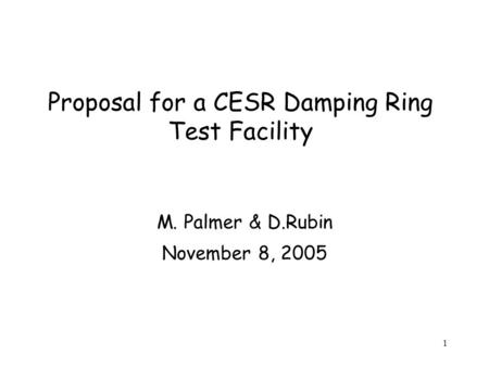 1 Proposal for a CESR Damping Ring Test Facility M. Palmer & D.Rubin November 8, 2005.