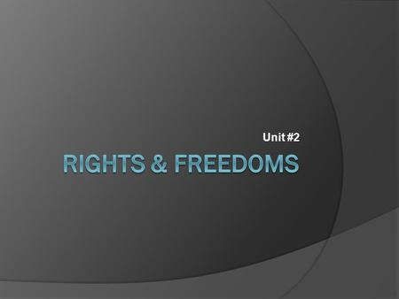 Unit #2.  Would the Charter of Rights and Freedoms have any application in April's complaint?  What is the difference between a right and a privilege?