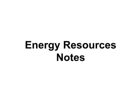 Energy Resources Notes. Nonrenewable resources A natural resource that is not replaced as it is used May take millions of years to form Includes oil,