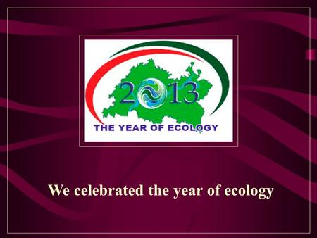 We <strong>celebrated</strong> the year of ecology. WHAT ECOLOGICAL PROBLEMS DO YOU KNOW ? pollution of riverspollution of oceans cutting the forestspollution of air.