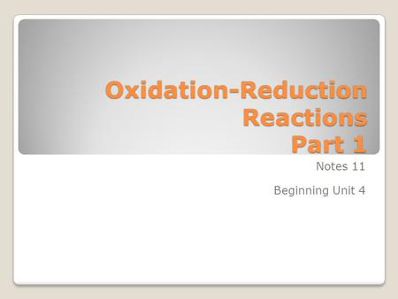 <strong>Oxidation</strong>-<strong>Reduction</strong> Reactions Part 1 Notes 11 Beginning Unit 4.